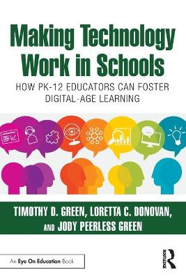 Making Technology Work in Schools: How PK-12 Educators Can Foster Digital-Age Learning by Timothy D. Green