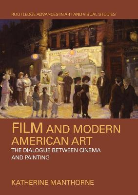 Film and Modern American Art: The Dialogue between Cinema and Painting by Katherine Manthorne