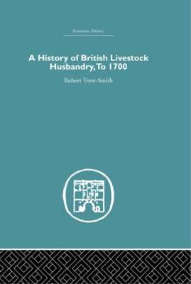 A History of British Livestock Husbandry, to 1700 by Robert Trow-Smith