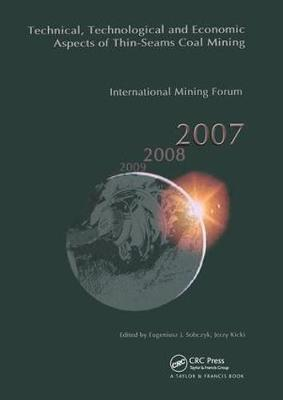 Technical, Technological and Economical  Aspects of Thin-Seams Coal Mining, International Mining Forum, 2007 by Jerzy Kicki