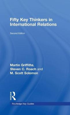 Fifty Key Thinkers in International Relations by Martin Griffiths