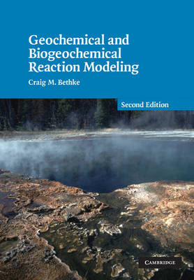 Geochemical and Biogeochemical Reaction Modeling by Craig M. Bethke