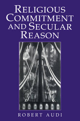 Religious Commitment and Secular Reason by Robert Audi