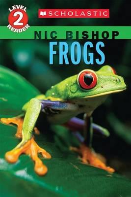 Frogs (Scholastic Reader, Level 2: Nic Bishop #4) by Nic Bishop