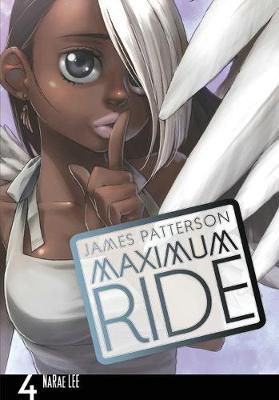 Maximum Ride: Manga Volume 4 by James Patterson