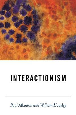 Interactionism by Paul Anthony Atkinson
