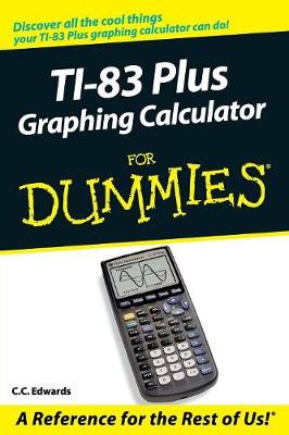 TI-83 Plus Graphing Calculator For Dummies book