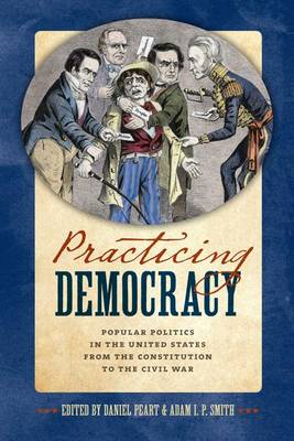 Practicing Democracy by Adam I. P. Smith