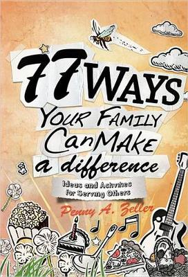 77 Ways Your Family Can Make a Difference by Penny A Zeller