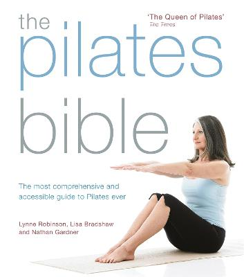 The Pilates Bible: The most comprehensive and accessible guide to Pilates ever book