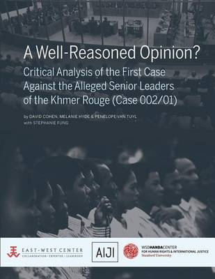 Well-Reasoned Opinion? Critical Analysis of the First Case Against the Alleged Senior Leaders of the Khmer Rouge (Case 002/01) by David Cohen