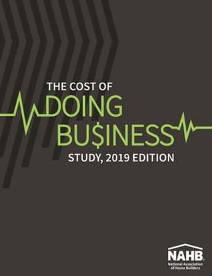 The Cost of Doing Business Study, 2019 Edition by NAHB Business Management & Information Technology