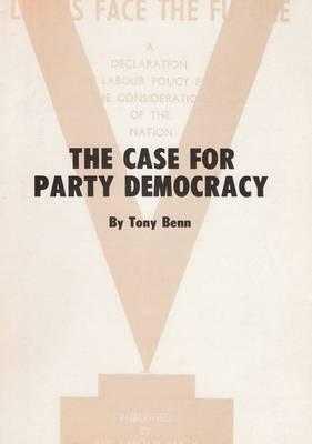 Case for Party Democracy by Tony Benn