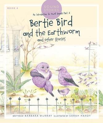 Bertie Bird and the Earthworm: Sound Stories by Barbara Murray