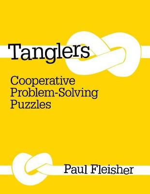 Tanglers: Cooperative Problem-Solving Puzzles by Fleisher, Paul
