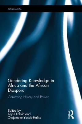 Gendering Knowledge in Africa and the African Diaspora by Toyin Falola