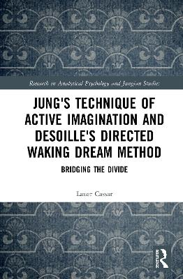 Jung's Technique of Active Imagination and Desoille's Directed Waking Dream Method: Bridging the Divide book