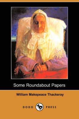Some Roundabout Papers (Dodo Press) by William Makepeace Thackeray