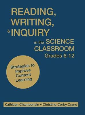 Reading, Writing, and Inquiry in the Science Classroom, Grades 6-12 by Kathleen P. Chamberlain