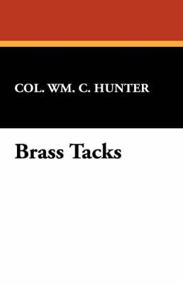 Brass Tacks by Wm C Hunter