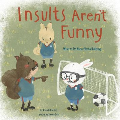 Insults Aren't Funny: What to Do About Verbal Bullying by Amanda Doering