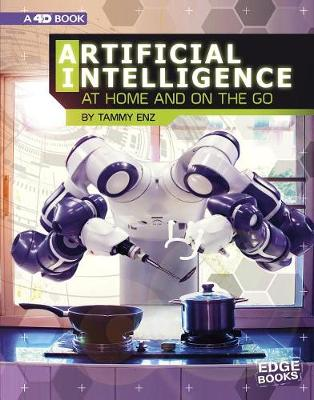 Artificial Intelligence at Home and on the Go: 4D An Augmented Reading Experience: 4D An Augmented Reading Experience by Tammy Enz