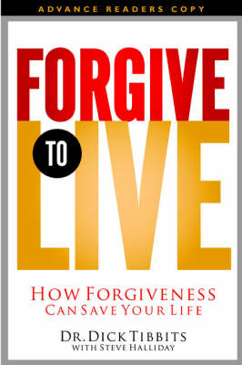Forgive to Live by Dick Tibbets