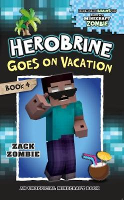 Herobrine's Wacky Adventures #4: Herobrine Goes on Vacation by Zack Zombie