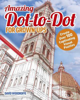 Amazing Dot-To-Dot for Grown Ups by David Woodroffe