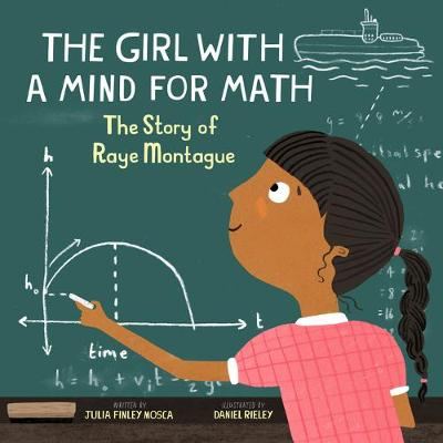 The The Girl With a Mind for Math: The Story of Raye Montague by Julia Finley Mosca