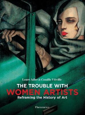 The Trouble with Women Artists: Reframing the History of Art by Laure Adler