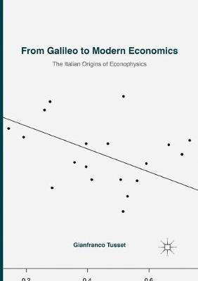 From Galileo to Modern Economics: The Italian Origins of Econophysics by Gianfranco Tusset