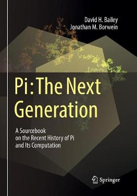 Pi: The Next Generation: A Sourcebook on the Recent History of Pi and Its Computation by David H. Bailey