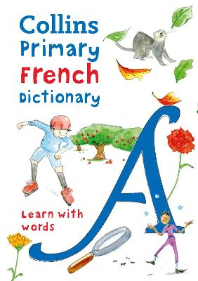 Primary French Dictionary: Illustrated dictionary for ages 7+ (Collins Primary Dictionaries) by Collins Dictionaries