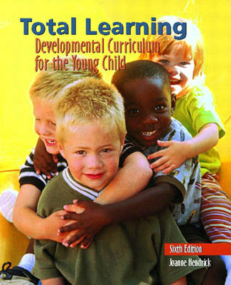 Total Learning: Developmental Curriculum for the Young Child by Joanne Hendrick