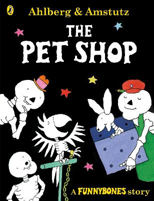 Funnybones: The Pet Shop by Allan Ahlberg