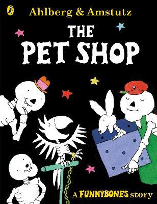 Funnybones: The Pet Shop by Allan Ahlberg