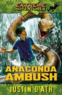 Anaconda Ambush: Extreme Adventures by Justin D'Ath