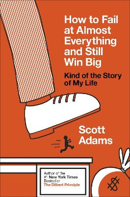How to Fail at Almost Everything and Still Win Big book