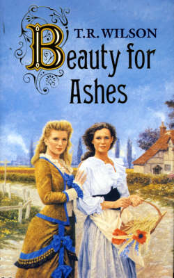 Beauty for Ashes by Timothy Wilson
