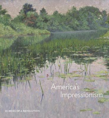 America's Impressionism: Echoes of a Revolution book