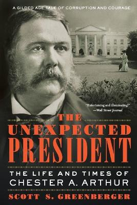 The Unexpected President: The Life and Times of Chester A. Arthur book