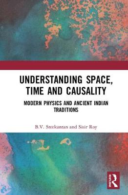 Understanding Space, Time and Causality: Modern Physics and Ancient Indian Traditions book