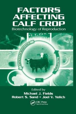 Factors Affecting Calf Crop: Biotechnology of Reproduction by Michael J. Fields