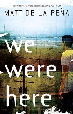 We Were Here by Matt de la Pena