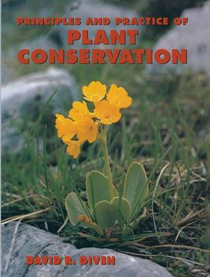 Principles and Practice of Plant Conservation by D. Given