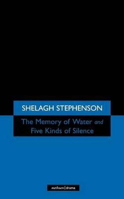 The Memory of Water/ Five Kinds of Silence by Shelagh Stephenson