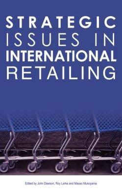 Strategic Issues in International Retailing by John A. Dawson