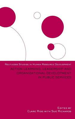 Action Learning, Leadership and Organizational Development in Public Services by Clare Rigg