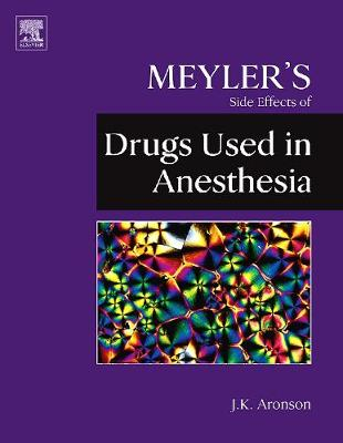 Meyler's Side Effects of Drugs Used in Anesthesia by Jeffrey K. Aronson